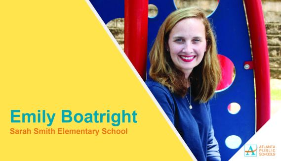 Emily Boatright is the new principal at Sarah Smith Elementary School in Northeast Atlanta, located within the North Atlanta Cluster. Ms. Boatright most recently served as dean of academics for grades three through six at Westside Atlanta Charter School, where she led efforts to close achievement gaps and ensure equity for all students. She spent three years at APS' Inman Middle School as assistant principal and interim principal. Under her leadership, Inman increased its College and Career Ready Performance Index (CCRPI) scores by six points in 2015. Prior to holding administrative positions, Ms. Boatright began her career as a high school world history teacher in North Carolina. Since then, she has dedicated more than 15 years of service to Georgia public schools – 12 years spent at Atlanta Public Schools. In 2013, under Ms. Boatright's leadership as an instructional coach, APS' Coan Middle School increased its CCRPI scores by 20 points and led the District in standardized test scores for traditional middle schools. Ms. Boatright earned degrees from Georgia State University (master's of education) and Sweet Briar College (bachelor's in history and government).