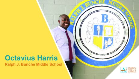 Octavius Harris is the new principal of Ralph J. Bunche Middle School in Southwest Atlanta, located within the Therrell Cluster. A veteran member of the Charger family, Mr. Harris taught mathematics at Bunche from 2006 to 2012. For the past four academic years, Mr. Harris served as assistant principal at APS' D.M. Therrell High School, where he decreased freshman cohort suspensions by 11 percent, developed a mathematics program to increase student enrollment in accelerated mathematics, and created an after-school program to engage Athletes in Technology and Mathematics (ATM). His 14-year tenure with APS includes stints as a Teach for America faculty adviser and a mathematics instructional coach at Crawford Long Middle School, where he founded the Men of Long Mentoring Program. Mr. Harris has matriculated at the University of West Georgia (education specialist in educational leadership), Georgia State University (master's in educational leadership), and Southern Polytechnic State University (bachelor's in information technology).
