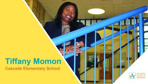 Tiffany Momon is the new principal of Cascade Elementary School in Southwest Atlanta, located within the Mays Cluster. Ms. Momon has more than 18 years of combined teaching and administrative education experience – the majority of which she has dedicated to APS. Ms. Momon most recently served as program administrator at Morris Brandon Elementary School, where she co-led the Attendance Committee initiatives that improved overall school attendance rates, ranking second place in the District for the past two years. As Morris Brandon's math committee administrator, she supported and facilitated initiatives that improved overall math achievement and College and Career Ready Performance Index data during the 2016-2017 and 2017-2018 school years. Her exemplary work at Boyd Elementary School earned her the APS 2010-2011 Teacher of the Year Award. Ms. Momon has matriculated at Georgia College & State University (education specialist), Georgia State University (master's of social work) and Spelman College (bachelor's in education). A proud APS alumna, Ms. Momon graduated from Benjamin Elijah Mays High School, where she holds the 1994 title of Miss Mays.