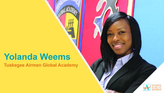 Yolanda Weems is the new principal at Tuskegee Airmen Global (TAG) Academy in Southwest Atlanta, located within the Washington Cluster. For the past two years, she has served as TAG Academy's assistant principal, strengthening support and performance of struggling students through reduced class sizes and increased instructional aide. Under her leadership, TAG Academy teachers have the opportunity to collaboratively plan five days per week during protected common planning time. Ms. Weems has been a tenured early childhood educator in the state of Georgia for 20 years. Her previous positions include instructional coach at APS' Margaret Fain Elementary, curriculum support teacher at Oak Knoll Elementary, as well as a classroom instructor at Seaborn Lee Elementary, where she won Teacher of the Year twice during her 10-year tenure. She has matriculated at Central Michigan University (educational leadership), State University of West Georgia (master's in educational administration and supervision), and Albany State University (bachelor's in early childhood education). A proud APS alumna, Ms. Weems attended Venetian Hills Elementary School, Price Middle School and Fulton High School.